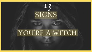 13 Signs You Might Be A Witch Or You Have A Witch Powers