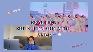 ❥ reaction : Shitsuren, Arigatou (失恋、ありがとう)- AKB48 | somowap🐾