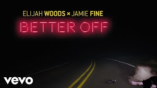 Elijah Woods X Jamie Fine   Better Off (Audio)