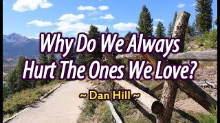 Why Do We Always Hurt The Ones We Love - Dan Hill (KARAOKE)