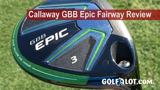 Callaway GBB Epic Fairway Review By Golfalot