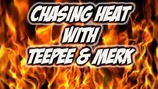CHASING HEAT WITH TEEPEE AND MERK!!!