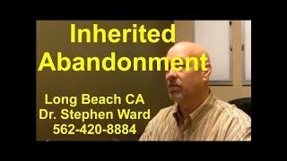 Inherited Abandonment | Long Beach | 562-420-8884 | Internal Hurt