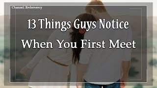 13 Things Guys Notice When You First Meet