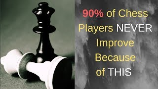 90% of Chess Players NEVER Improve Because of THIS