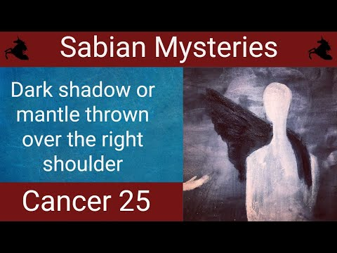 CANCER 25:  Dark shadow or mantle thrown suddenly over the right shoulder  (Sabian Symbols)