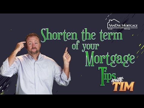 Shorten the term of your mortgage Tips With Tim