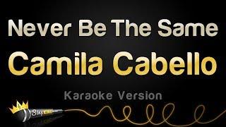 Camila Cabello   Never Be The Same (Karaoke Version)
