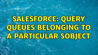 Salesforce: Query queues belonging to a particular sobject (2 Solutions!!)
