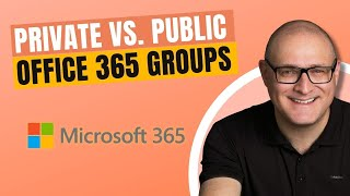 Private vs. Public Office 365 Groups