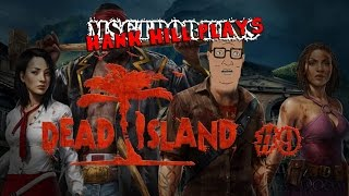 BRINGING THE PRO-PAIN (Hank Hill Plays) - Dead Island Definitive Edition #9 Gameplay