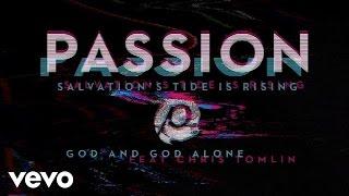 Passion - God And God Alone (Audio) ft. Chris Tomlin