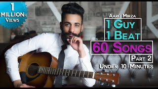 1 GUY | 1 BEAT | 60 SONGS | PART 2 | Aarij Mirza | Mashup