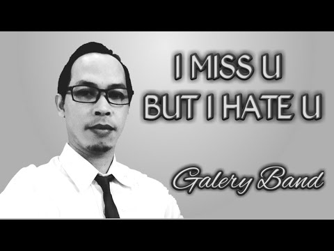 I MISS YOU BUT I HATE YOU - cover GALERY BAND