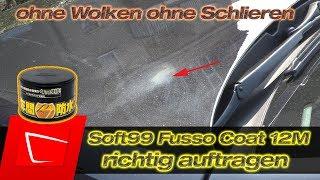 Soft99 Fusso Coat 12M richtig auftragen - keine Schlieren oder Wolken - meine Tipps und Tricks