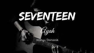 SEVENTEEN - AYAH   LIRIK + CHORD GITAR   (Cover) Wahyu Damanik