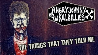 Angry Johnny And The Killbillies-The Things That They Told Me