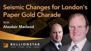 BullionStar Perspectives: Seismic Changes for London's Paper Gold Charade