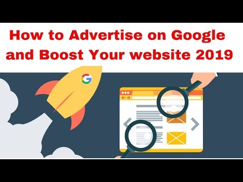 How to Advertise on Google and Boost Your website 2019