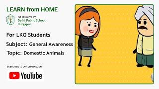 LKG   General Awareness for Kids   Domestic Animals   Teacher – Anukriti Dhanuka   DPS Durgapur