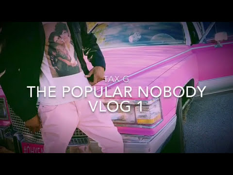 Tax G The Popular Nobody Vlog 1
