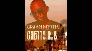 Urban Mystic - Ghetto R&B [Full Mixtape & Track Listing]