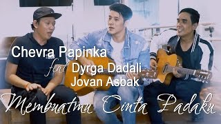 Chevra Ft. Dyrga & Jovan   Membuatmu Cinta Padaku