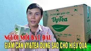 HƯỚNG DẪN MỚI BẮT ĐẦU GIẢM CÂN VY TEA UỐNG SAO CHO HIỆU QUẢ