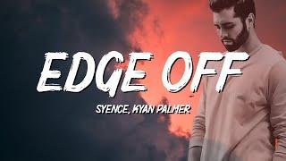 Syence - Edge Off (Lyrics) ft. Kyan Palmer