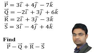 P=3𝑖 +4𝑗 −7𝑘  Q=−2𝑖 +3𝑗 +6𝑘 R=2𝑖 +3𝑗 −3𝑘 S=3𝑖 −4𝑗 +4𝑘