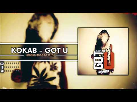 Kokab - Got U (KORDO Bootleg 2017) [FREE DOWNLOAD]