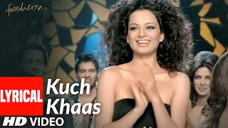 KUCH KHAAS Lyrical | Fashion | Priyanka Chopra, Kangna Ranawat | Mohit Chauhan, Neha Bhasin - Download this Video in MP3, M4A, WEBM, MP4, 3GP