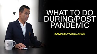 What To Do During/Post Pandemic | A Moment With Jack Wu