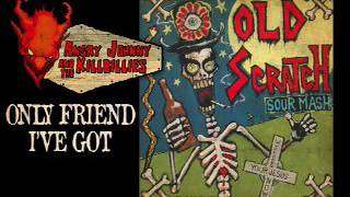 Angry Johnny And The Killbillies-Only Friend I've Got