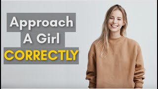 How To Approach a Girl EFFECTIVELY - 3 Great Tips