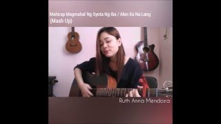 Mahirap Magmahal Ng Syota Ng Iba / Akin Ka Na Lang - Mashup  (Ruth Anna)