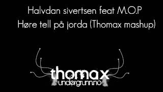 Halvdan Sivertsen Feat M.O.P   Høre Tell På Jorda (Thomax Mashup)
