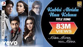Kabhi Alvida Naa Kehna Full Video - Title Song|Shahrukh,Rani,Preity,Abhishek|Alka Yagnik