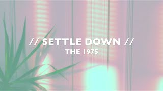 THE 1975   SETTLE DOWN Lyrics video