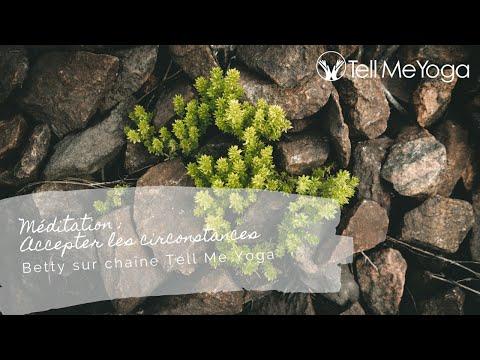 Tell Me Yoga -  Meditation -  Accepter les circonstances