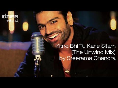 kitne bhi tu karle sitam the unwind mix by sreerama chandra