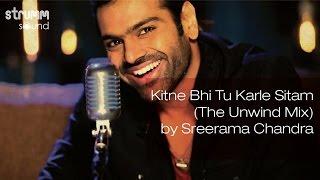 Kitne Bhi Tu Karle Sitam (The Unwind Mix) by Sreerama Chandra