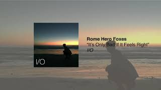 Rome Hero Foxes   It's Only Bad If It Feels Right (Audio)