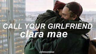 call your girlfriend - clara mae // traducida al español
