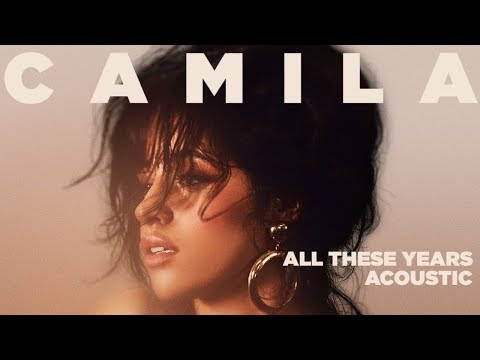 Camila Cabello - All These Years (Acoustic)