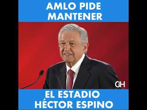 AMLO pide mantener el estadio Héctor Espino
