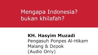 KH  Hasyim Muzadi  Mengapa Indonesia Bukan Khilafah