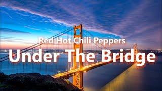 Red Hot Chili Peppers - Under The Bridge (Lyrics)