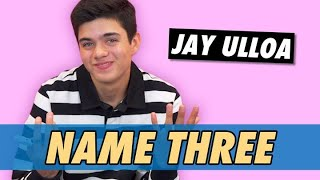 Jay Ulloa   Name Three