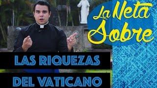 La Neta Sobre las Riquezas del Vaticano